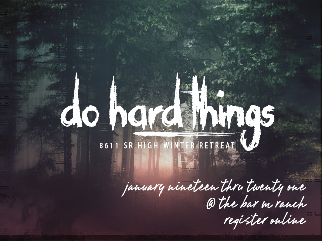 """Do Hard Things"" 8611 Winter Retreat"